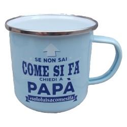 TAZZA mug SE NON SAI COME SI FA CHIEDI A PAPA' SOLOLUISACOMESIFA in metallo AZZURRA h&h