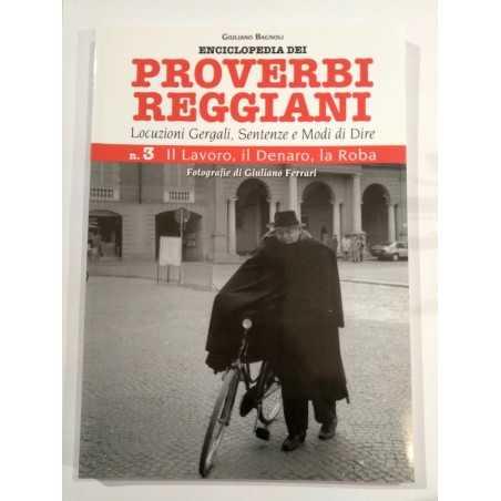 LAVORO, DENARO, LA ROBA di Giuliano Bagnoli enciclopedia dei proverbi Reggiani vol. 3 CDL - 1