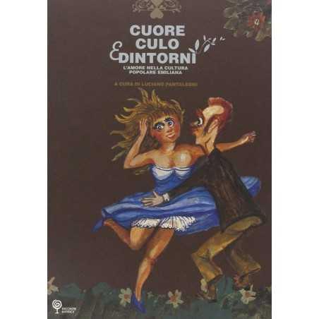 CUORE CULO E DINTORNI l'amore nella cultura popolare emiliana INCONTRI EDITRICE luciano pantaleoni  - 1