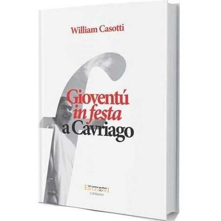 GIOVENTU' IN FESTA A CAVRIAGO william casotti REGGIO EMILIA editoria locale VF EDIZIONI cultura VF CENTRO GRAFICO Edizioni - 1