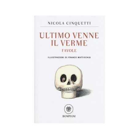 ULTIMO VENNE IL VERME nicola cinquetti BOMPIANI libro per RAGAZZI franco matticchio BAMBINI età 7+ Bompiani - 1