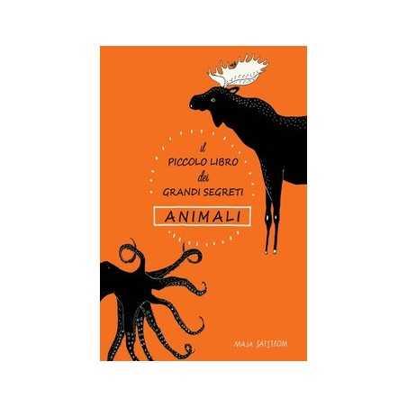 IL PICCOLO LIBRO DEI GRANDI SEGRETI - ANIMALI maja safstrom NOMOS EDIZIONI libro per bambini e RAGAZZI età 7+ NOMOS - 1