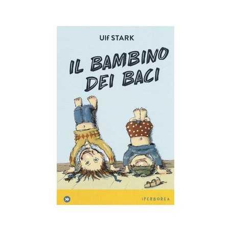 IL BAMBINO DEI BACI ulf stark IPERBOREA libro per bambini e RAGAZZI amore e AMICIZIA età 8+ IPERBOREA - 1