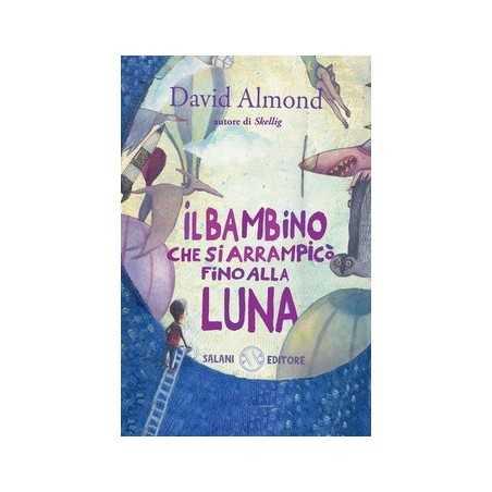 IL BAMBINO CHE SI ARRAMPICO' FINO ALLA LUNA david almond SALANI federico appel BAMBINI E RAGAZZI libro 9+ salani - 1