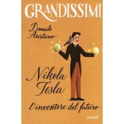 NIKOLA TESLA l'inventore del futuro GRANDISSIMI daniele aristarco EDIZIONI EL i grandi della scienza LIBRO età 9+ EDIZIONI EL -