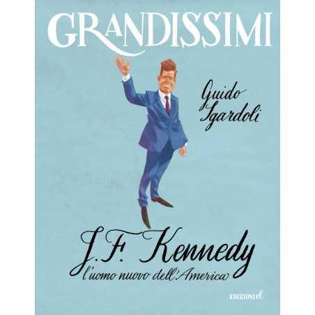 J.F. KENNEDY l'uomo nuovo dell'America GRANDISSIMI guido sgardoli EDIZIONI EL i grandi della storia LIBRO età 9+ EDIZIONI EL - 1
