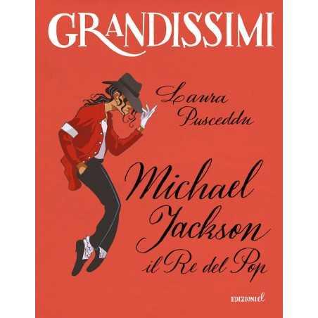MICHAEL JACKSON il re del pop GRANDISSIMI Laura Pusceddu EDIZIONI EL i grandi della storia LIBRO età 9+ EDIZIONI EL - 1