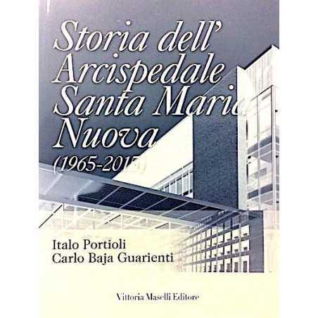 STORIA DELL'ARCISPEDALE SANTA MARIA NUOVA italo portioli 1965-2015 carlo baja guarienti VITTORIA MASELLI EDITORE Vittoria Masell