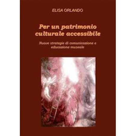 PER UN PATRIMONIO CULTURALE ACCESSIBILE elisa orlando EDUCAZIONE MUSEALE edizioni nuova phromos ISTORECO - 1