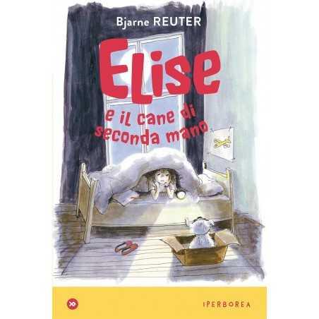 ELISE E IL CANE DI SECONDA MANO di Bjarne Reuter - Iperborea 2020