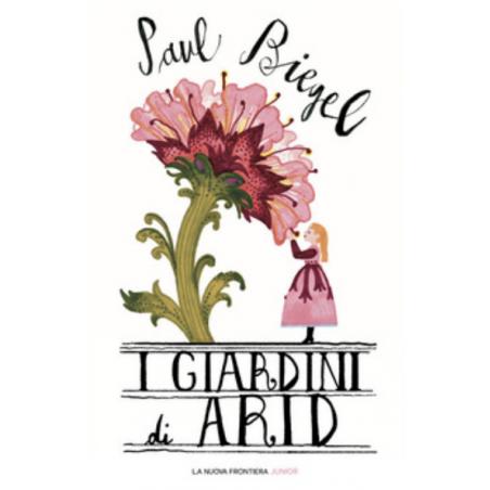 I GIARDINI DI ARID la nuova frontiera PAUL BIEGEL libro per ragazzi JUNIOR età 12+