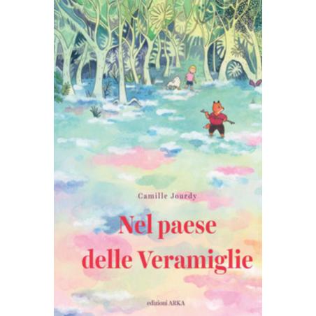 NEL PAESE DELLE VERAMIGLIE arka edizioni CAMILLE JOURDY libro per bambini 7+  - 1
