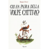 CHI HA PAURA DELLA VOLPE CATTIVA rizzoli editore BENJAMIN RENNER libro per bambini 6+ RIZZOLI - 1